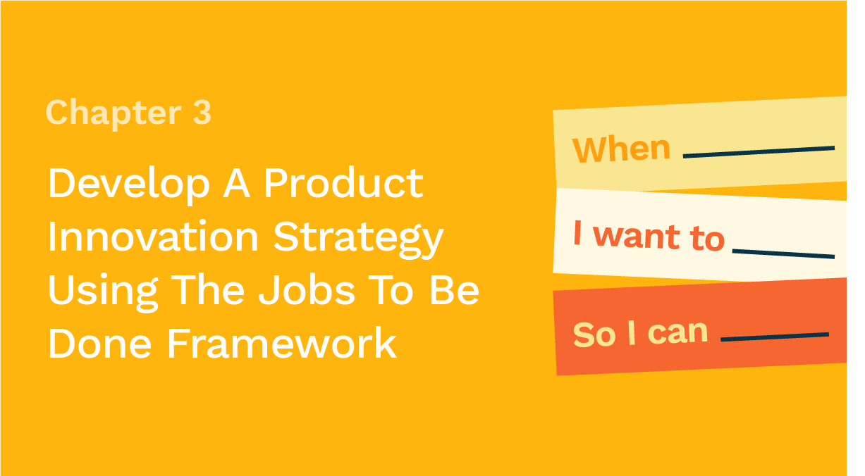 How to use Jobs-To-Be-Done to develop a product innovation strategy