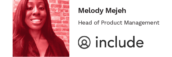Melody Mejeh, head of product management at Include