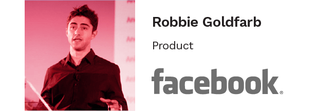 Robbie Goldfarb, Product at facebook